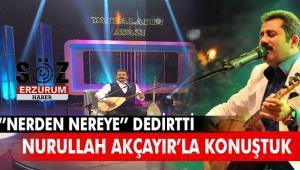 Erzurum'lu Sanatçı Nurullah Akçayır'la çok özel