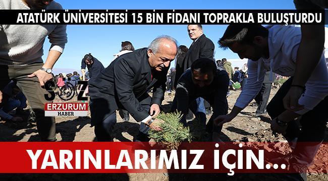 Atatürk Üniversitesi 15 Bin Fidanı Toprakla Buluşturdu