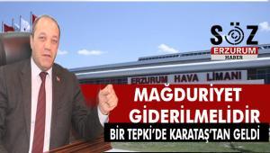 Karataş'tan Erzurum Havalimanı yetkililerine tepki