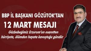 ''12 Mart yalnız Erzurumlular için değil, insanlık için de oldukça önemli bir gün''