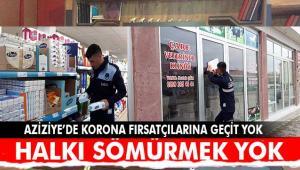 AZİZİYE'DE KORONA FIRSATÇILARINA GÖZ AÇTIRILMAYACAK