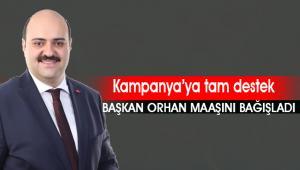 Başkan Orhan Kampanyaya 1 maaşla katıldı