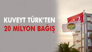 Kuveyt Türk Finans Grubu'ndan 20 milyon TL bağış