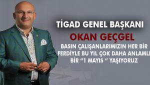 Türkiye İnternet Gazetecileri Derneği Başkanı Geçgel'den 1 Mayıs Mesajı