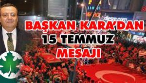 BAŞKAN KARA'DAN 15 TEMMUZ ŞEHİTLERİNİ ANMA, DEMOKRASİ VE BİRLİK GÜNÜ