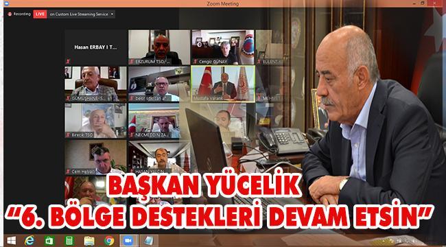 """BAŞKAN YÜCELİK'TEN BAKAN VARANK'A; """"6. BÖLGE DESTEKLERİ DEVAM ETMELİ"""""""