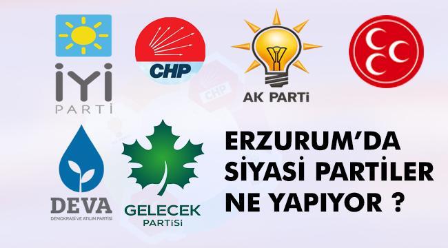 Erzurum'da Siyasi Partiler bugünlerde neler yapıyor ?
