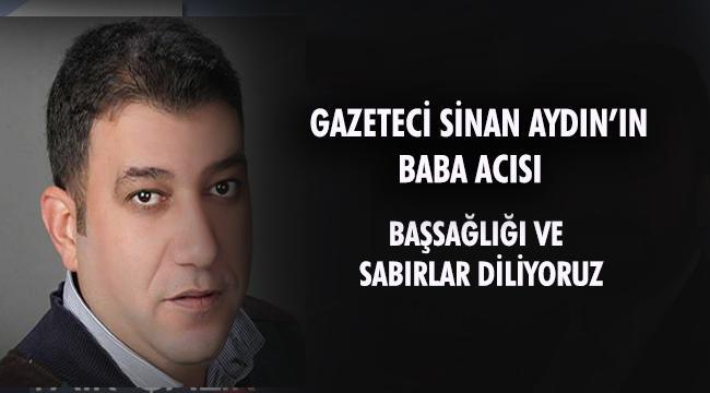 Gazeteci Sinan Aydın'ın Baba Acısı