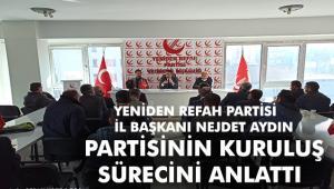 Yeniden Refah Partisi İl Başkanı Aydın Partisinin kuruluş sürecini anlattı