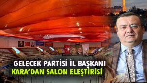 BAŞKAN KARA'DAN SALON ELEŞTİRİSİ