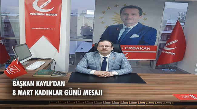 Yeniden Refah Partisi İl Başkanı Kaylı'dan 8 Mart Mesajı