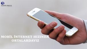 MOBİL İNTERNET HIZINDA ORTALARDAYIZ