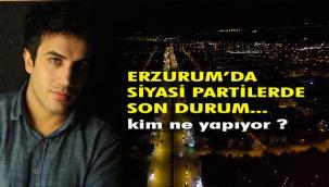 Erzurum'da Siyasi Partilerde son durum
