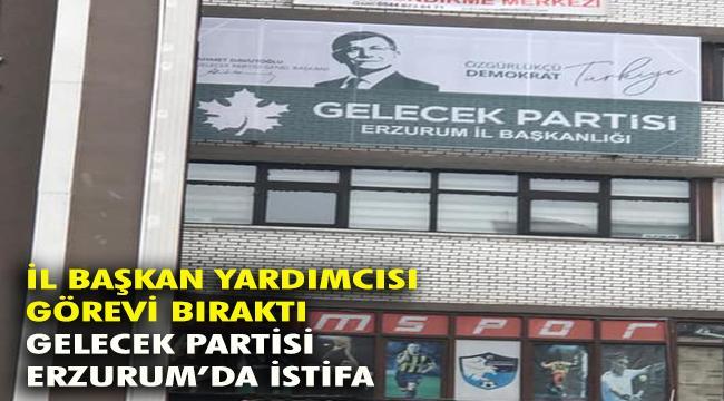 Gelecek Partisi Erzurum'da İstifa