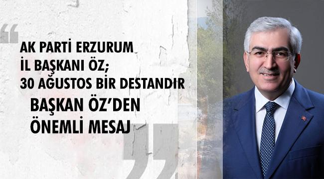AK Parti İl Başkanı Öz'den 30 Ağustos Zafer Bayramı Mesajı
