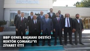 BBP Genel Başkanı Destici'den Rektör Çomaklı'ya Ziyaret