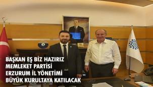Memleket Partisi Erzurum İl Başkanı Eş: Büyük Kurultaya hazırız